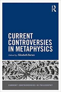 Current Controversies in Metaphysics - Elizabeth Barnes ed.