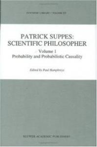 Patrick Suppes: Scientific Philosopher - Paul Humphreys ed.