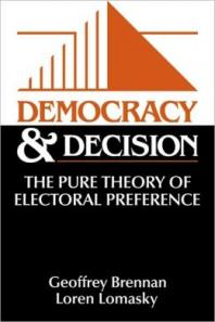 Democracy and Decision - Loren Lomasky and Geoffrey Brennan