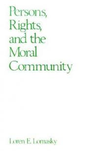 Persons, Rights, and the Moral Community - Loren Lomasky